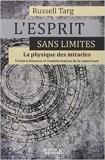 L'esprit sans limites - La physique des miracles de Russel Targ,Renaud Joseph (Traduction) ( 12 janvier 2012 ) - 12/01/2012