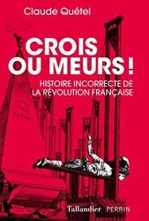 Crois ou meurs - Histoire incorrecte de la Révolution de Claude Quétel
