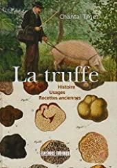 La truffe - Histoire, Usages, Recettes anciennes de Chantal Tanet