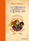 Les Mondes D'ewilan - L'intégrale - Tome 1, La Forêt Des Captifs - Tome 2, L'oeil D'otolep - Tome 3, Les Tentacules Du Mal