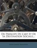Du Principe De L'art Et De Sa Destination Sociale... - Nabu Press - 16/02/2012