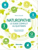 Naturopathie, le guide complet au quotidien. Préface de Daniel Kieffer, fondateur du CENATHO
