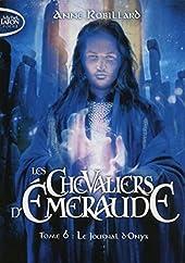 Les Chevaliers d'Emeraude - Tome 6 Le journal d'Onyx d'Anne Robillard
