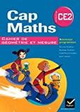 Cap maths CE2, cahier de géométrie et mesure - Nouveaux programmes by Roland Charnay;Georges Combier;Marie-Paule Dussuc;Dany Madier(2011-04-27) - 01/01/2011