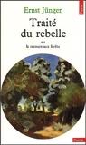 Traité du Rebelle, ou le recours aux forêts ; suivi de Polarisations