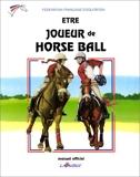 Etre joueur de horse-ball - Manuel officiel