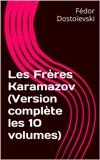 Les Frères Karamazov (Version complète les 10 volumes) - Format Kindle - 4,21 €
