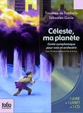 Céleste, ma planète - Conte symphonique pour voix et orchestre - 1 livre + 1 livret + 1 CD - De 10 à 14 ans - Gallimard jeunesse - 06/02/2014