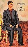 Frida Kahlo par Frida Kahlo - Ecrits