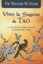 Vivre la sagesse du Tao de Wayne w. Dyer