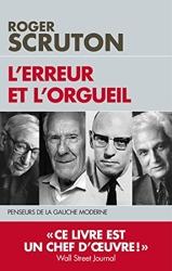 L'Erreur Et L'Orgueil - Penseurs de la gauche moderne de Roger Scruton