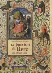 La passion du livre au Moyen Age de Sophie Cassagnes-Brouquet