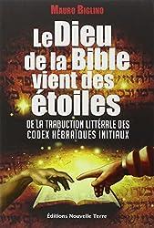 Le Dieu de la bible vient des étoiles - De la traduction littérale des codex hébraïques initiaux de Mauro Biglino