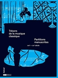 Trésors de la musique classique - Partitions manuscrites. XVIIe-XXIe siècle