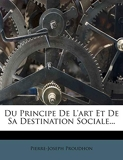 Du Principe de L'Art Et de Sa Destination Sociale... - Nabu Press - 25/11/2011