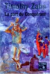 Les Conquérants, tome 3 - La Part du conquérant de Timothy Zahn