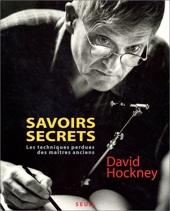Savoirs Secrets - Les Techniques Perdues des Maîtres Anciens de David Hockney