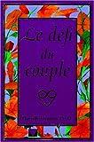 LE DEFI DU COUPLE. L'amour réapprivoisé