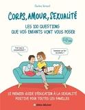 Corps, amour, sexualité - Les 100 questions que vos enfants vont vous poser: Le premier guide d'éducation à la sexualité positive pour toutes les familles