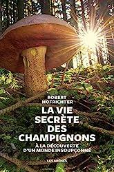 La Vie secrète des champignons de Robert Hofrichter