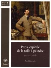 Paris, capitale de la toile à peindre - XVIIIe-XIXe siècle de Pascal Labreuche