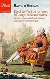 Essai sur l'art de ramper, à l'usage des courtisans - Et autres conseils des classiques pour survivre en politique - Format Kindle - 1,99 €