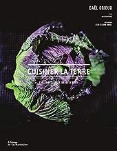 Cuisiner la terre - 110 produits et 80 recettes de Gael Orieux