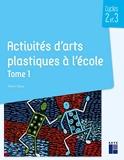 Activités d'arts plastiques à l'école Tome 1 - Cycles 2 et 3 (1) - Retz - 12/05/2020
