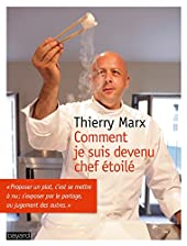 Comment je suis devenu chef étoilé de Thierry Marx