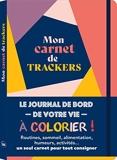 Mon carnet de trackers Le journal de bord de votre vie à colorier