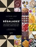 Régalades - 500 Produits D'Exception À Se Faire Livrer Chez Soi !