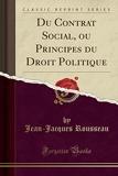 Du Contrat Social, Ou Principes Du Droit Politique (Classic Reprint) - Forgotten Books - 23/04/2018