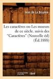 Les caractères ou Les moeurs de ce siècle, suivis des Caractères (Ed.1888) - Hachette Livre BNF - 01/06/2012
