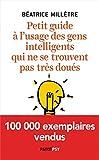 Petit guide à l'usage des gens intelligents qui ne se trouvent pas très doués (Essais) - Format Kindle - 12,99 €