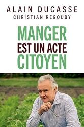 Manger est un acte citoyen d'Alain Ducasse