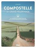 Compostelle Le grand pèlerinage - Via Podiensis et Camino Francés: du Puy-en-Velay à Santiago et au cabo Fisterra