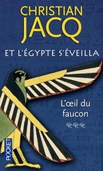 Et L'egypte S'éveilla Tome 3 - L'oeil Du Faucon de Christian JACQ