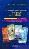 Comment bien tirer le Tarot de Marseille - Manuel Pratique pour apprendre à lire les cartes, interpr