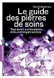 Le guide des pierres de soins - Tout savoir sur les pierres et leurs énergies subtiles - Marabout - 20/02/2013