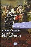 Le temps des Capétiens Temps des Capétiens (Xe-XIVe siècle) de Claude Gauvard ( 9 mars 2013 ) - PRESSES UNIVERSITAIRES DE FRANCE - PUF; Édition 1 (9 mars 2013)