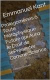 Prolégomènes à toute métaphysique future qui aura le droit se présenter comme science - Format Kindle - 1,61 €