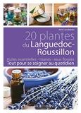 20 plantes du Languedoc-Roussillon - Tout pour se soigner au quotidien