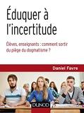 Eduquer À L'incertitude - Elèves, Enseignants - Comment Sortir Du Piège Du Dogmatisme ?