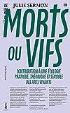 Morts ou vifs - Contribution à une écologie pratique, théorique et sensible des arts vivants