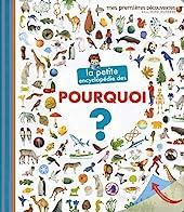 La petite encyclopédie des pourquoi ? - La petite encyclopédie - de 3 à 7 ans de Sophie Lamoureux