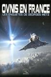 Ovnis en France - Les enquêtes de Georges Metz
