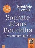 Socrate Jésus Bouddha, trois maîtres de vie (op) Audio livre 1CD MP3 582 Mo de Frédéric Lenoir (2010)