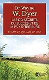 les dix secrets du succes et de la paix interieure by WAYNE W. DYER(2004-06-02) - J'AI LU - 01/01/2004