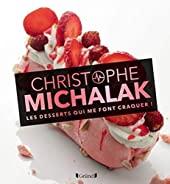 Les desserts qui me font craquer - Nouvelle édition de Christophe MICHALAK