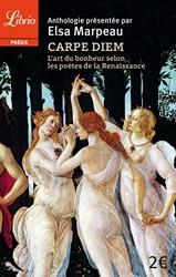 Carpe diem - L'art du bonheur selon les poètes de la Renaissance d'Elsa Marpeau